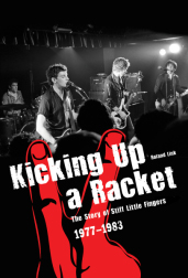 Kicking Up A Racket - The Story of Stiff Little Fingers 1977-1983